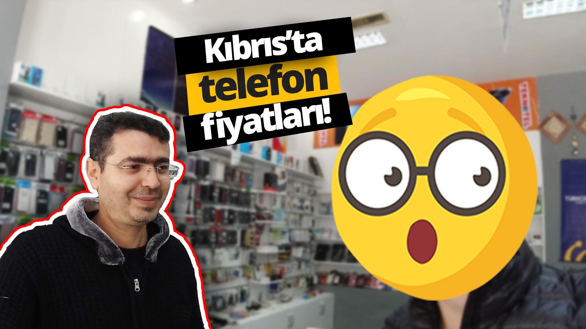 Kıbrıs'ta telefon fiyatları ne kadar?